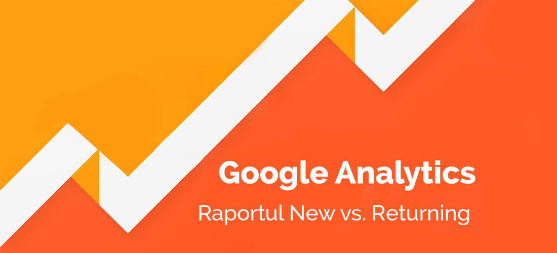 Ce informații afli din raportul New vs. Returning din Google Analytics
