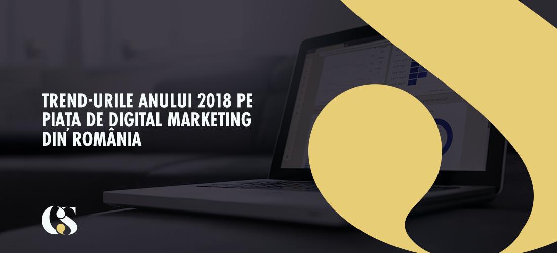 Trend-urile anului 2018 pe piața de digital marketing din România