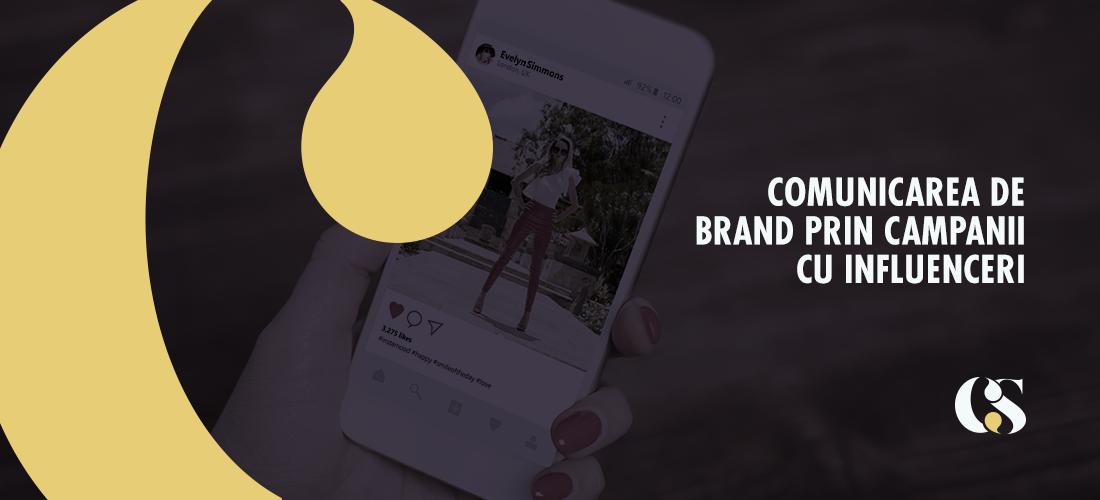 Comunicarea de brand prin campanii cu influenceri