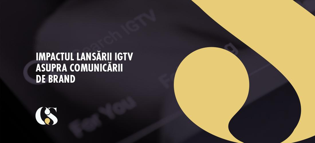 Impactul lansării IGTV asupra comunicării de brand