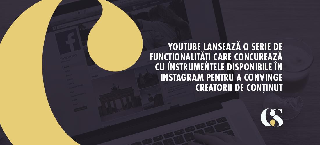 YouTube lansează o serie de funcționalități care concurează cu instrumentele disponibile în Instagram pentru a convinge creatorii de conținut