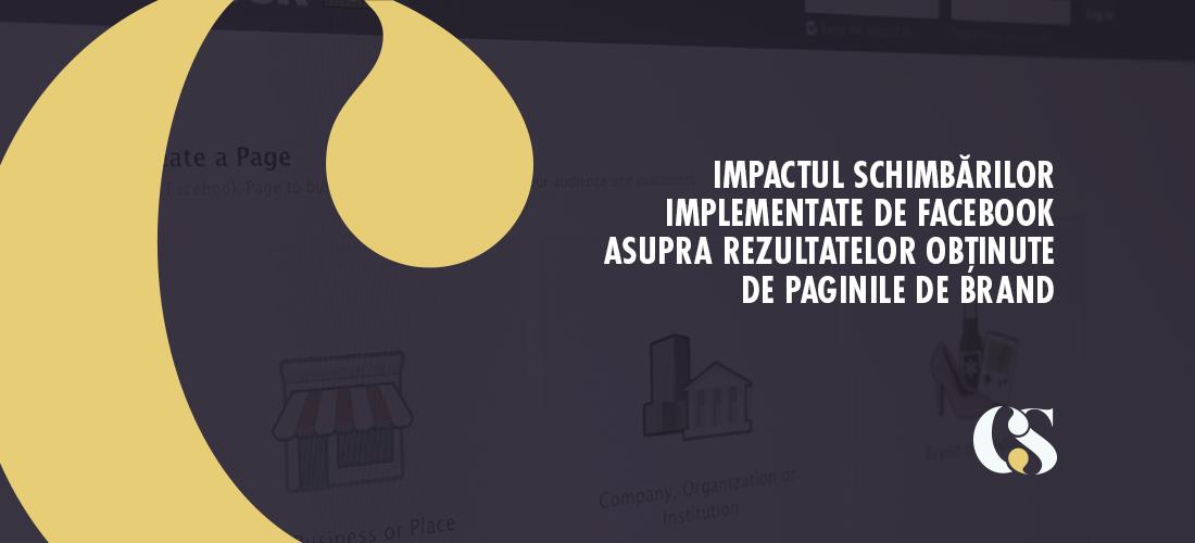 Impactul schimbărilor implementate de Facebook asupra rezultatelor obținute de paginile de brand