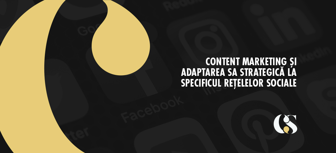 Content marketing și adaptarea sa strategică la specificul rețelelor sociale