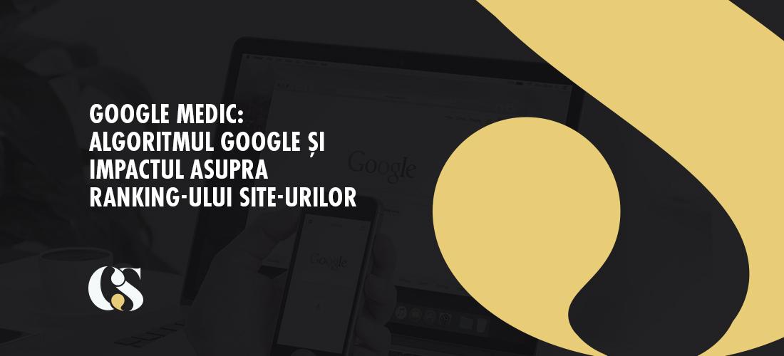 Google Medic: Algoritmul Google și impactul asupra ranking-ului site-urilor