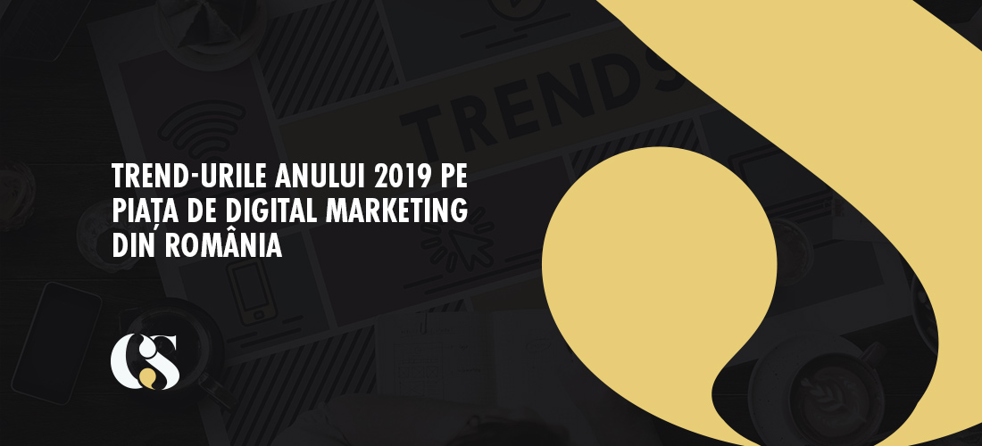 Trend-urile anului 2019 pe piața de digital marketing din România