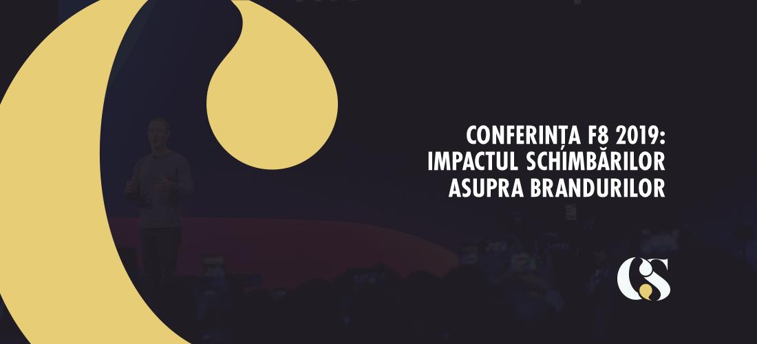 Conferința F8 2019: Impactul schimbărilor anunțate de Facebook asupra brandurilor